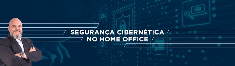seguranca cibernetica no home office