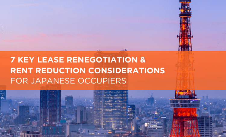 7 Key Lease Renegotiation and Rent Reduction Considerations For Japanese Occupiers